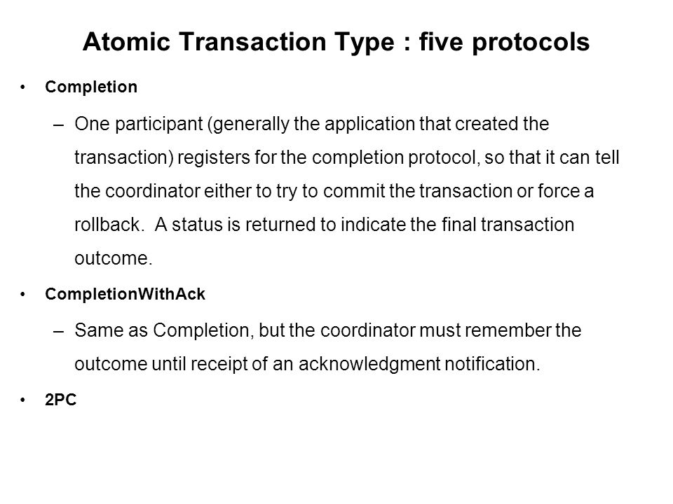 Two-Phase Commit Main protocol used for completing transactions while maintaining the ACID properties of data AtomicTransaction specifies two versions of the two-phase commit protocol, known as volatile and durable.