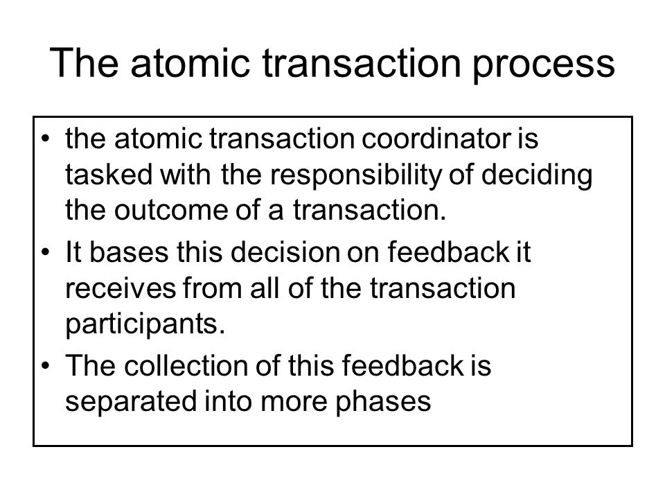 The atomic transaction coordinator The atomic transaction coordinator plays a key role in managing the participants of the transaction process and in deciding the transaction s ultimate outcome