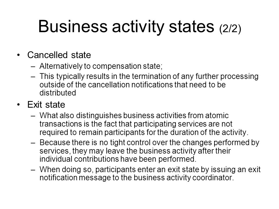 Business activity states (1/2) Active State Completed state –a participant can indicate that it has completed the processing it was required to perform as part of the activity by issuing a completed notification.