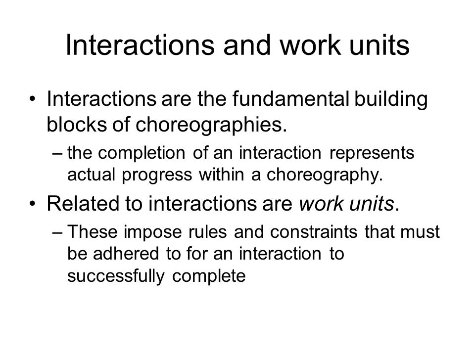 Choreography elements Roles –This establishes what the service does Relationship –Each potential exchange between two roles Channels –defining the characteristics of the message exchange between two specific roles