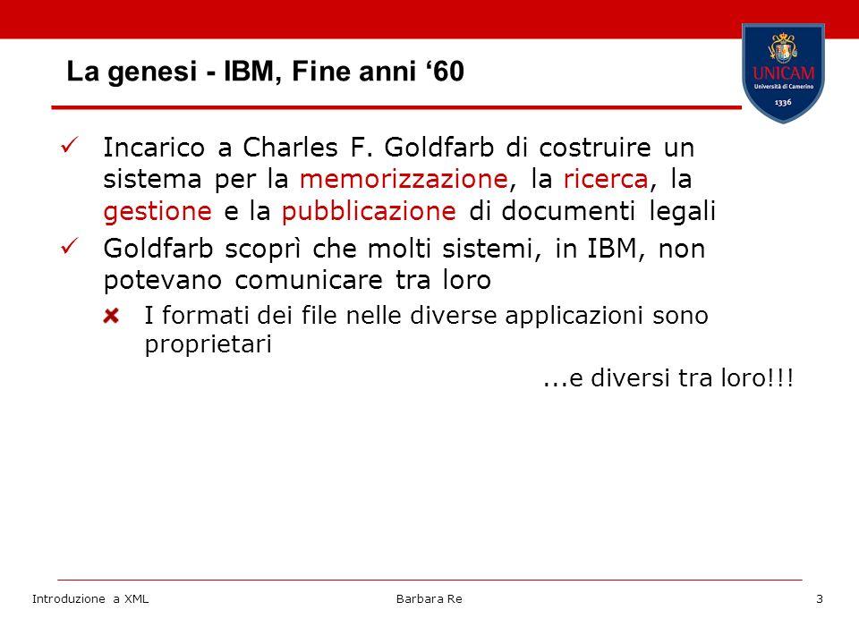 Introduzione a XMLBarbara Re3 La genesi - IBM, Fine anni 60 Incarico a Charles F.