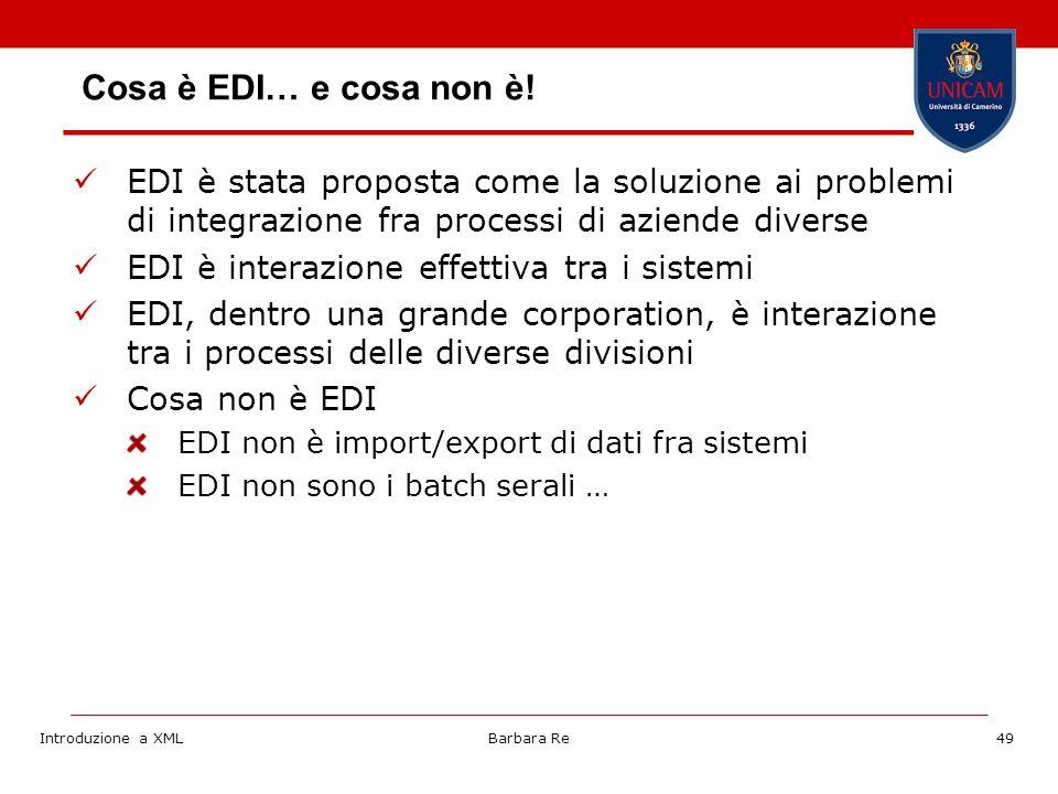 Introduzione a XMLBarbara Re49 Cosa è EDI… e cosa non è.
