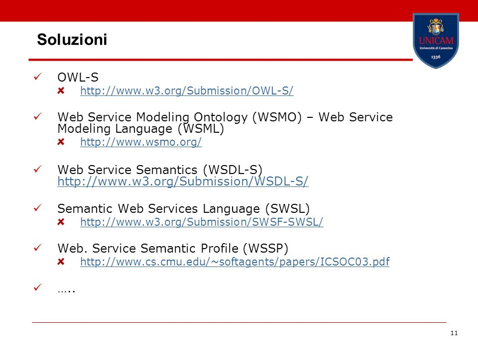 11 Soluzioni OWL-S http://www.w3.org/Submission/OWL-S/ Web Service Modeling Ontology (WSMO) – Web Service Modeling Language (WSML) http://www.wsmo.org/ Web Service Semantics (WSDL-S) http://www.w3.org/Submission/WSDL-S/ http://www.w3.org/Submission/WSDL-S/ Semantic Web Services Language (SWSL) http://www.w3.org/Submission/SWSF-SWSL/ Web.