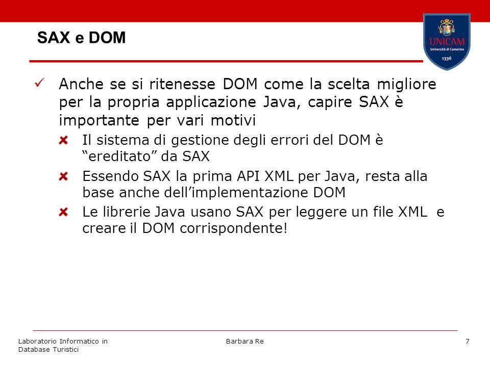 Laboratorio Informatico in Database Turistici Barbara Re7 Anche se si ritenesse DOM come la scelta migliore per la propria applicazione Java, capire S
