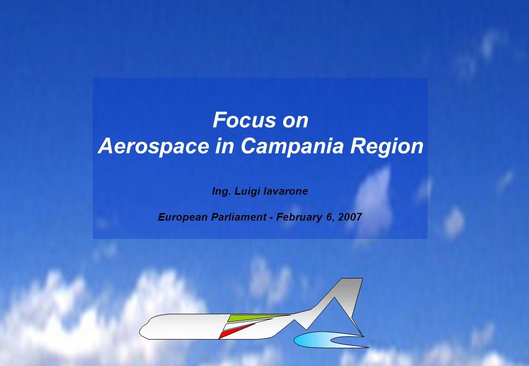 European Parliament - February 6th, 2007Luigi Iavarone CAMERA DI COMMERCIO DI NAPOLI Luigi Iavarone - European Parliament, 06/02/2007 Focus on Aerospace in Campania Region Ing.