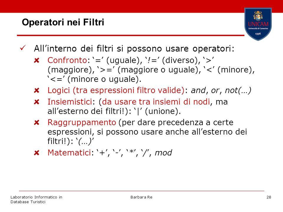 Laboratorio Informatico in Database Turistici Barbara Re28 Operatori nei Filtri Allinterno dei filtri si possono usare operatori: Confronto: = (uguale), != (diverso), > (maggiore), >= (maggiore o uguale), < (minore),<= (minore o uguale).