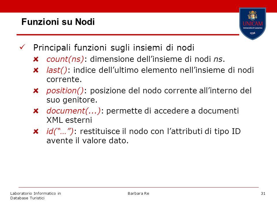 Laboratorio Informatico in Database Turistici Barbara Re31 Funzioni su Nodi Principali funzioni sugli insiemi di nodi count(ns): dimensione dellinsieme di nodi ns.