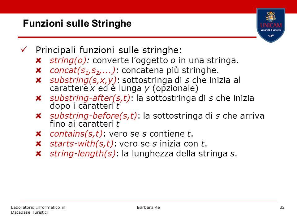 Laboratorio Informatico in Database Turistici Barbara Re32 Funzioni sulle Stringhe Principali funzioni sulle stringhe: string(o): converte loggetto o in una stringa.