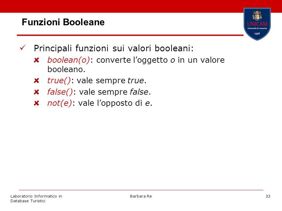 Laboratorio Informatico in Database Turistici Barbara Re33 Funzioni Booleane Principali funzioni sui valori booleani: boolean(o): converte loggetto o in un valore booleano.