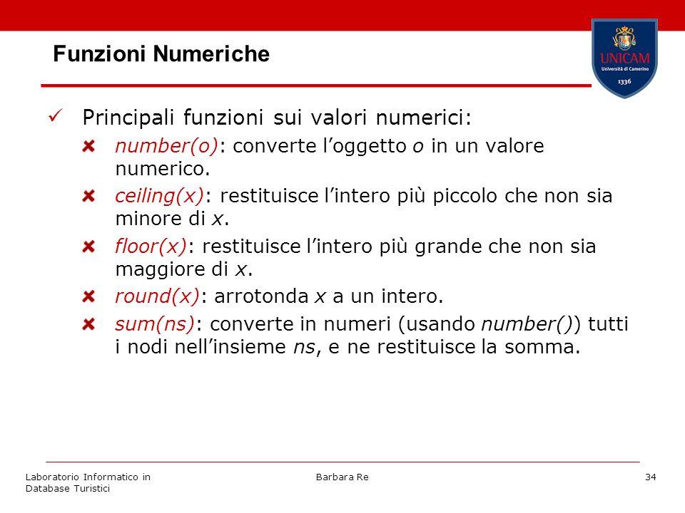 Laboratorio Informatico in Database Turistici Barbara Re34 Funzioni Numeriche Principali funzioni sui valori numerici: number(o): converte loggetto o in un valore numerico.