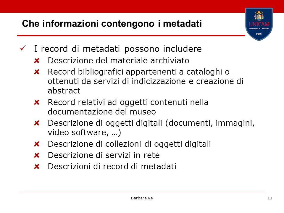Barbara Re13 Che informazioni contengono i metadati I record di metadati possono includere Descrizione del materiale archiviato Record bibliografici a