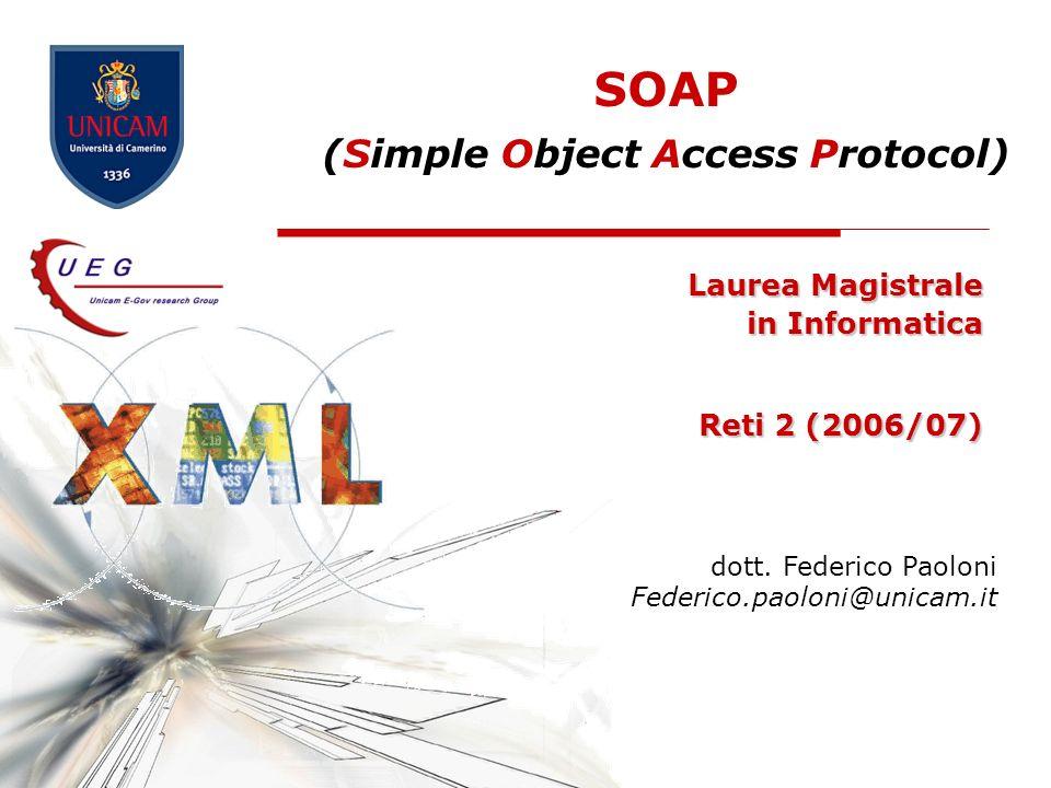SOAP - Simple Object Access Protocol12 SOAP per scambiare messaggi Lo scambio di messaggi tramite SOAP è fondamentalmente una trasmissione da un mittente ad un destinatario attraverso intermediari Un intermediario SOAP è unapplicazione capace sia di ricevere che di inoltrare messaggi SOAP