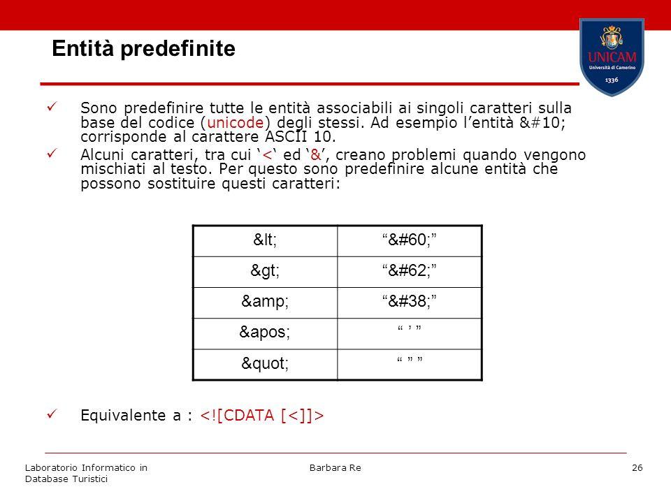 Laboratorio Informatico in Database Turistici Barbara Re26 Entità predefinite Sono predefinire tutte le entità associabili ai singoli caratteri sulla base del codice (unicode) degli stessi.