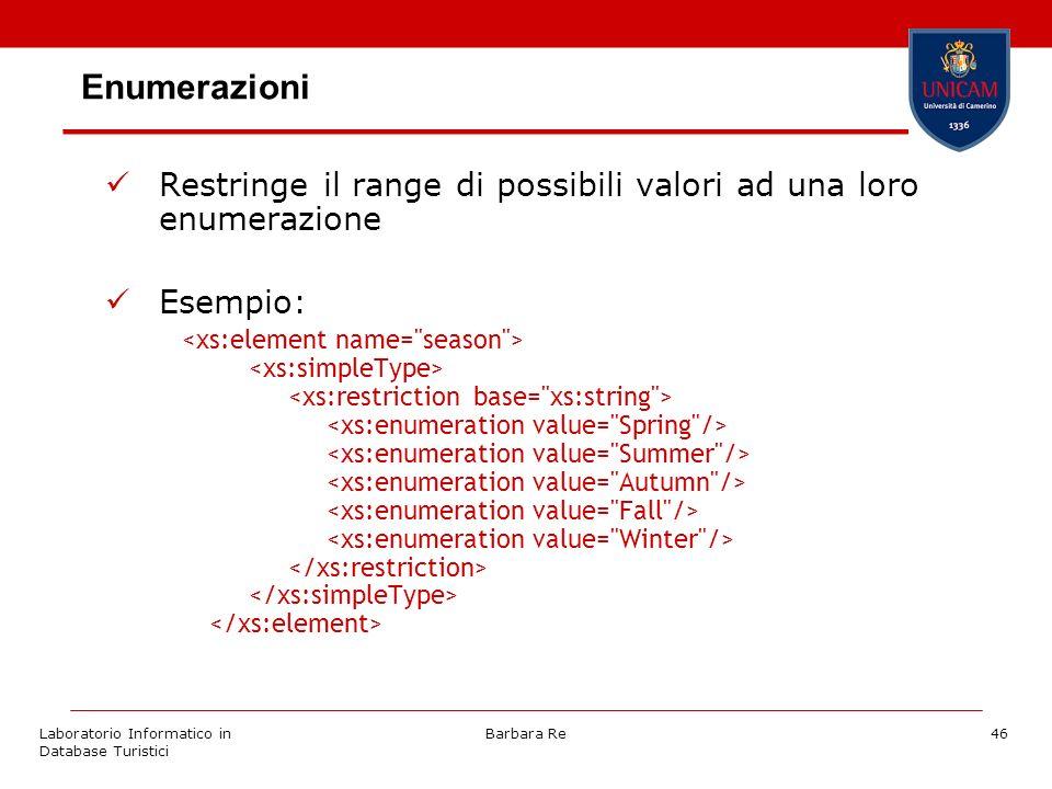 Laboratorio Informatico in Database Turistici Barbara Re46 Enumerazioni Restringe il range di possibili valori ad una loro enumerazione Esempio: