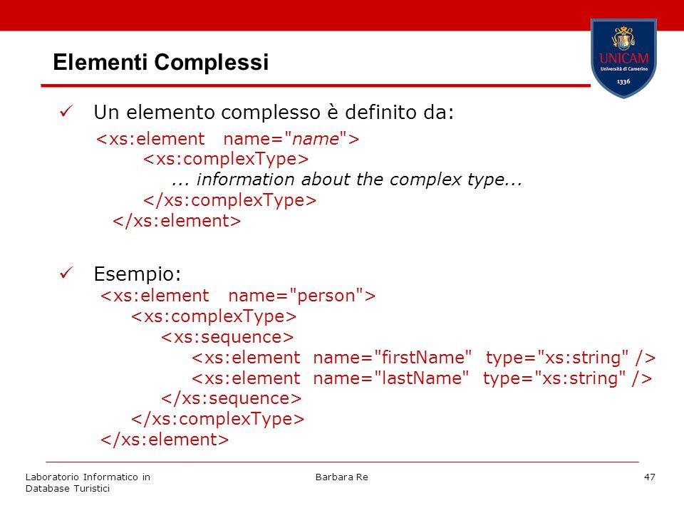 Laboratorio Informatico in Database Turistici Barbara Re47 Elementi Complessi Un elemento complesso è definito da:...