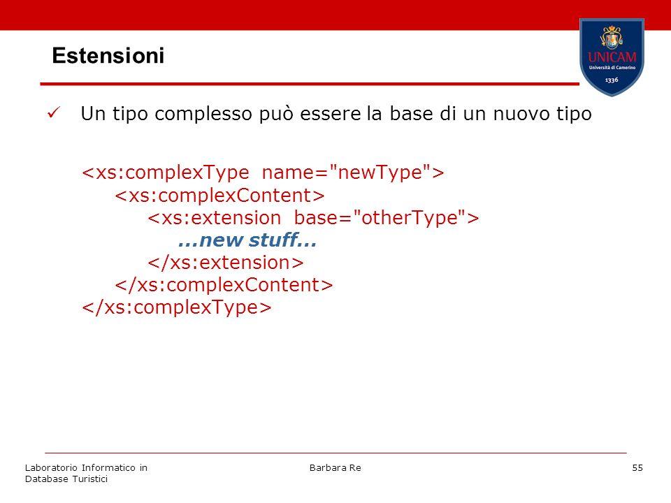 Laboratorio Informatico in Database Turistici Barbara Re55 Estensioni Un tipo complesso può essere la base di un nuovo tipo...new stuff...