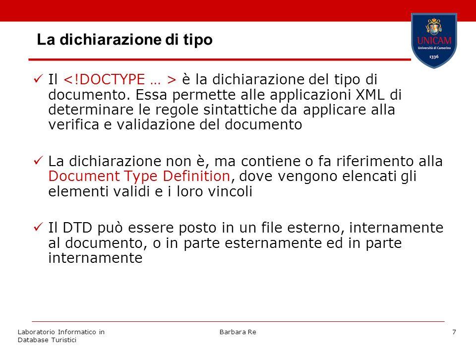 Laboratorio Informatico in Database Turistici Barbara Re7 La dichiarazione di tipo Il è la dichiarazione del tipo di documento.