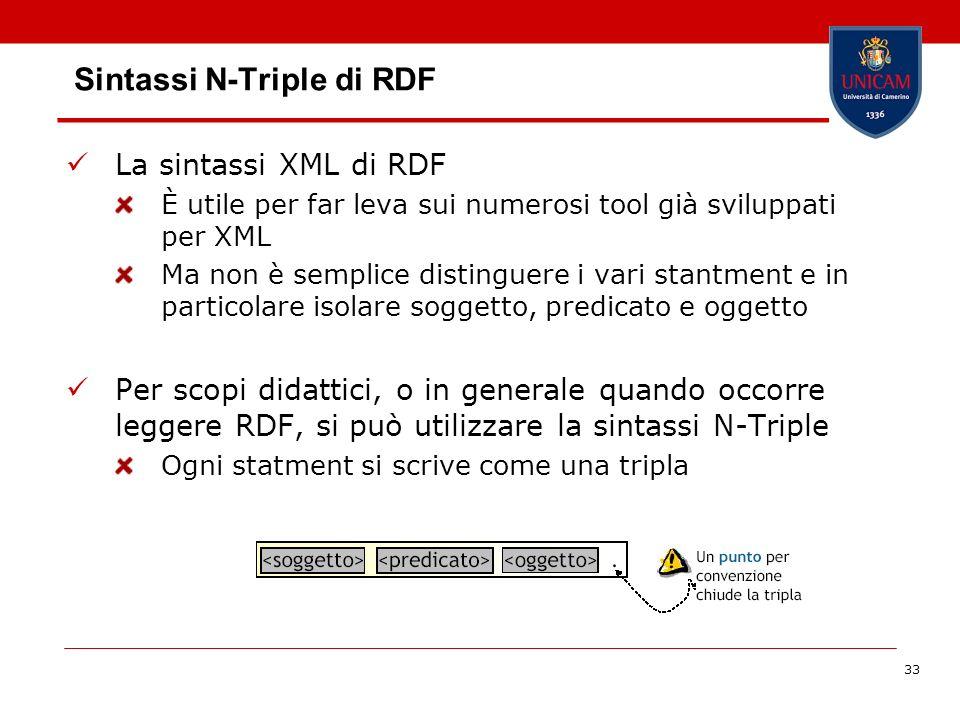 33 Sintassi N-Triple di RDF La sintassi XML di RDF È utile per far leva sui numerosi tool già sviluppati per XML Ma non è semplice distinguere i vari