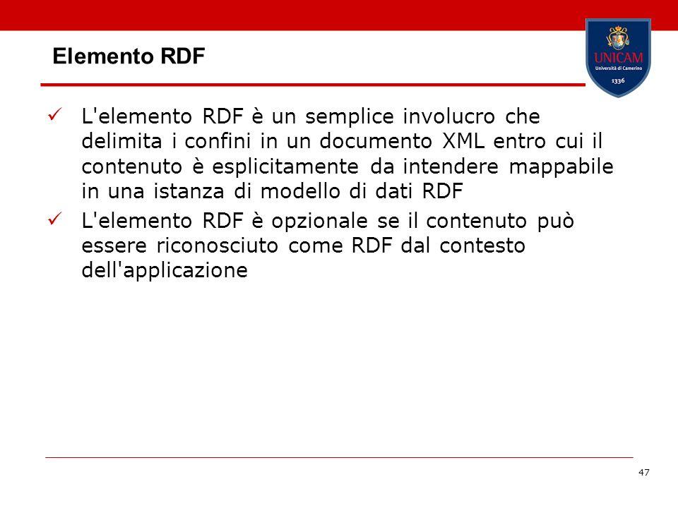 47 Elemento RDF L'elemento RDF è un semplice involucro che delimita i confini in un documento XML entro cui il contenuto è esplicitamente da intendere