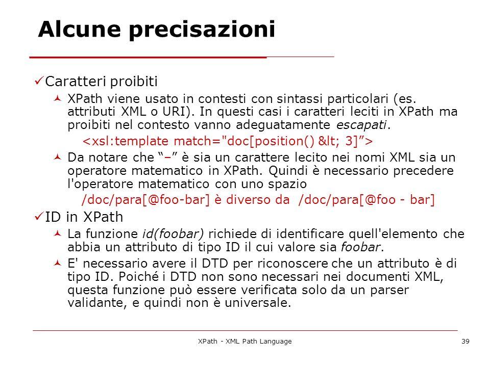 XPath - XML Path Language39 Alcune precisazioni Caratteri proibiti XPath viene usato in contesti con sintassi particolari (es.
