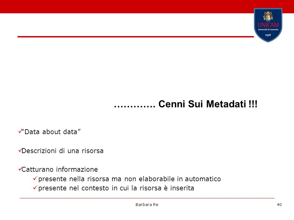 Barbara Re41 METADATI: Alcune semplici definizioni … Machine-understandable information about Web resources or other things.