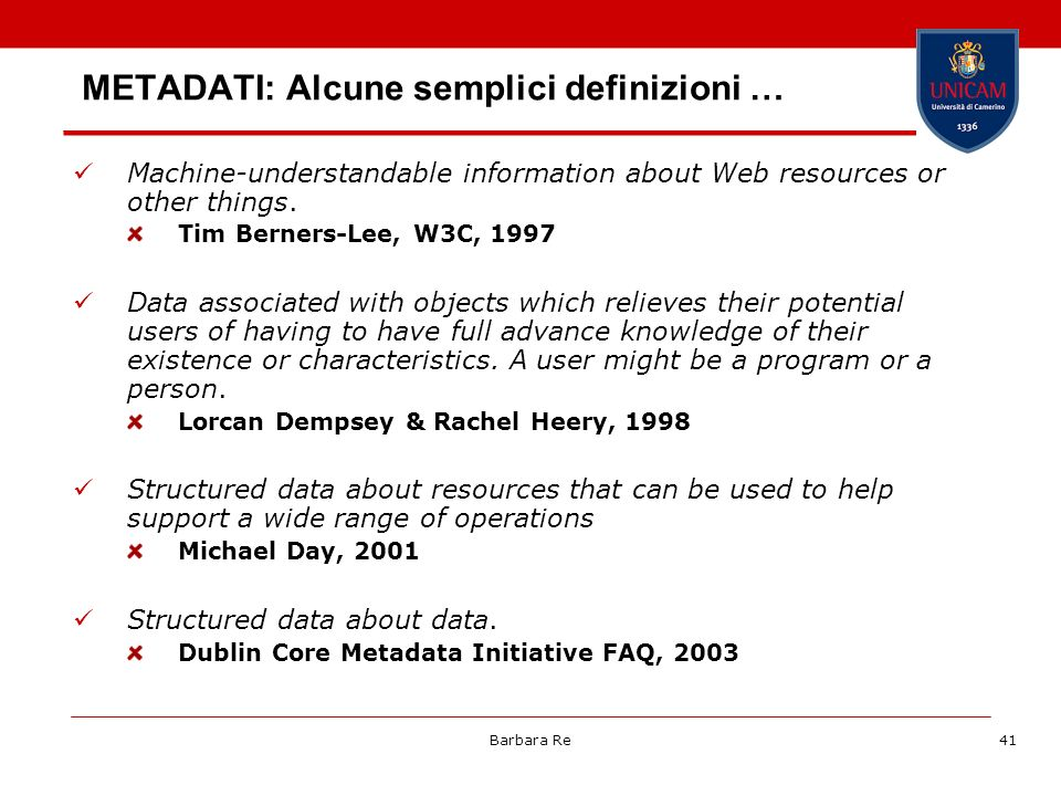 Barbara Re41 METADATI: Alcune semplici definizioni … Machine-understandable information about Web resources or other things. Tim Berners-Lee, W3C, 199