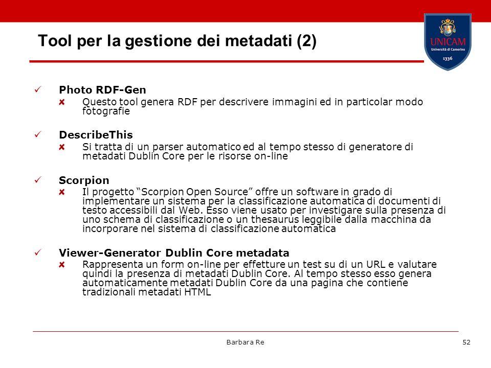 Barbara Re52 Tool per la gestione dei metadati (2) Photo RDF-Gen Questo tool genera RDF per descrivere immagini ed in particolar modo fotografie Descr