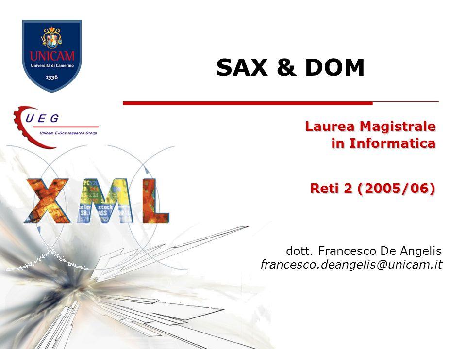SAX & DOM22 E unAPI (Application Programming Interface) per documenti XML Il DOM definisce una modalità di rappresentazione dei documenti XML accessibile da un linguaggio di programmazione, e le operazioni per la loro manipolazione Definizione di DOM