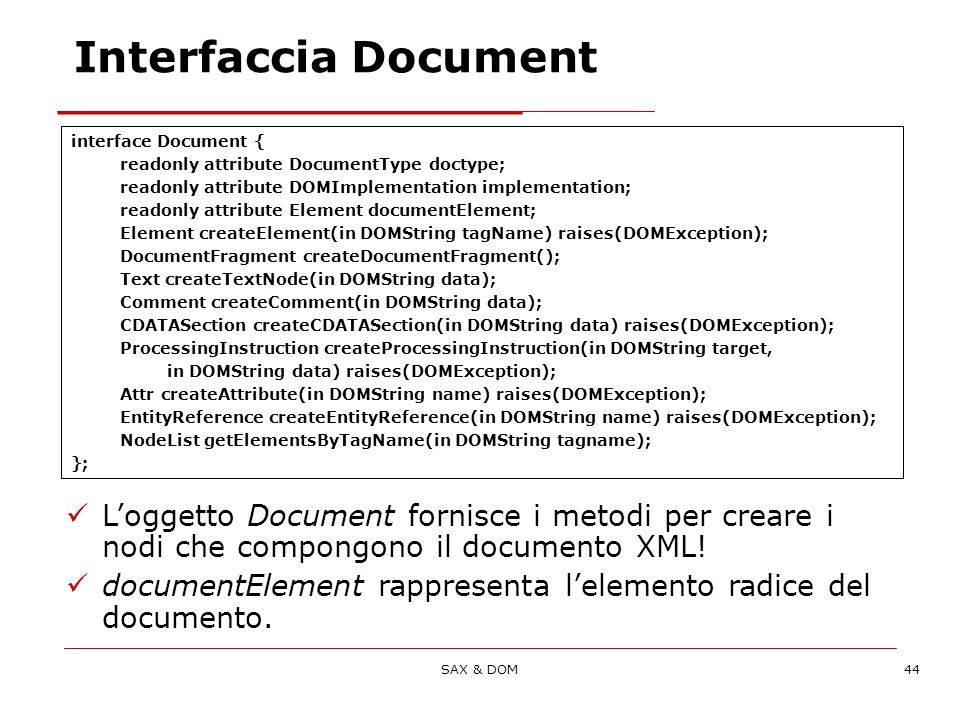 SAX & DOM44 Interfaccia Document interface Document { readonly attribute DocumentType doctype; readonly attribute DOMImplementation implementation; re