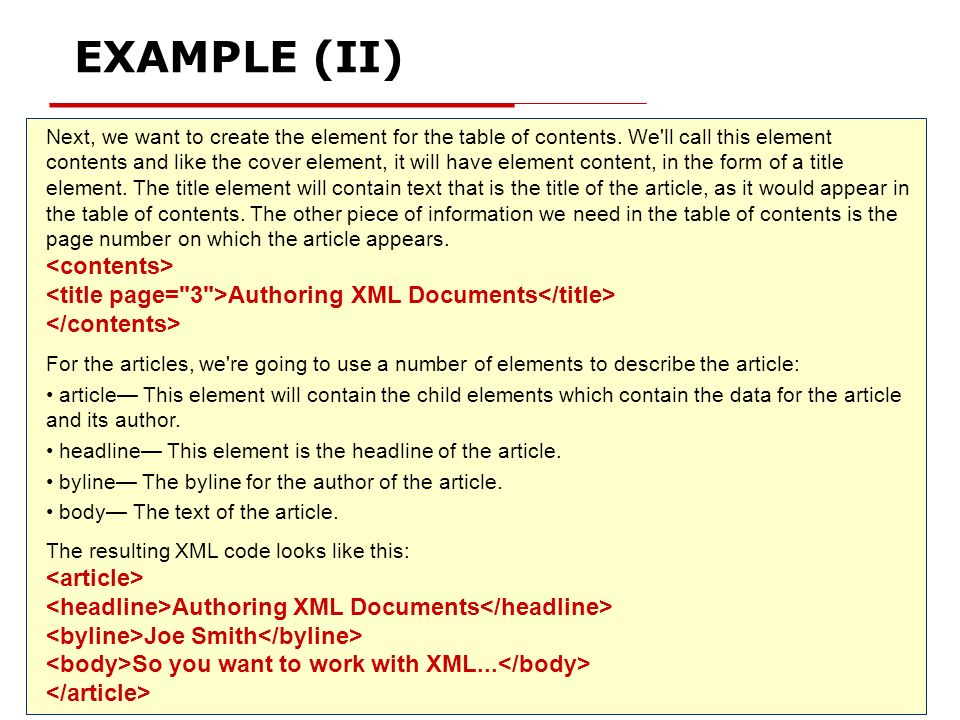 XML Basic 15 EXAMPLE (II) Next, we want to create the element for the table of contents. We'll call this element contents and like the cover element,