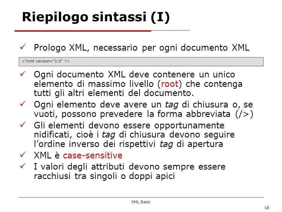 XML Basic 18 Riepilogo sintassi (I) Prologo XML, necessario per ogni documento XML Ogni documento XML deve contenere un unico elemento di massimo live