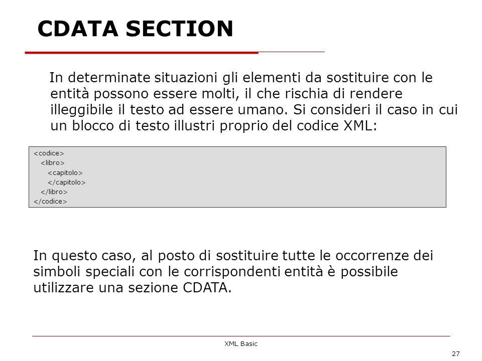 XML Basic 27 In determinate situazioni gli elementi da sostituire con le entità possono essere molti, il che rischia di rendere illeggibile il testo a