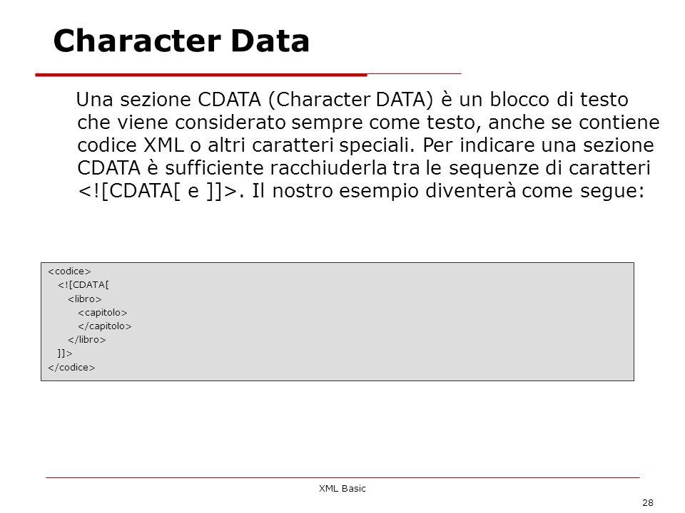 XML Basic 28 Una sezione CDATA (Character DATA) è un blocco di testo che viene considerato sempre come testo, anche se contiene codice XML o altri car