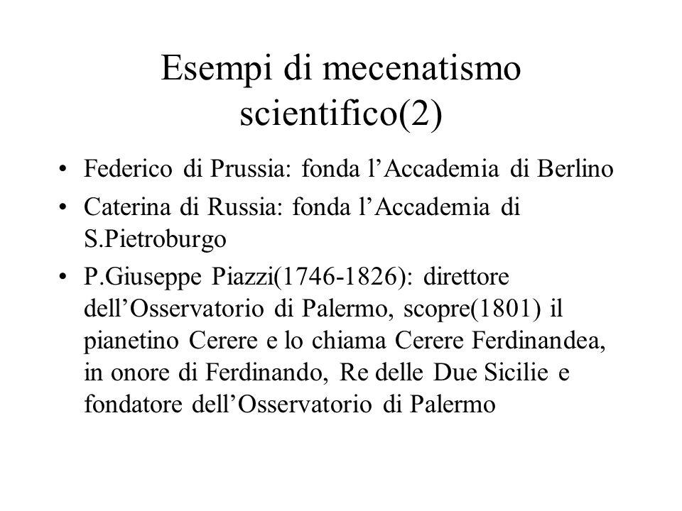 Esempi di mecenatismo scientifico(2) Federico di Prussia: fonda lAccademia di Berlino Caterina di Russia: fonda lAccademia di S.Pietroburgo P.Giuseppe