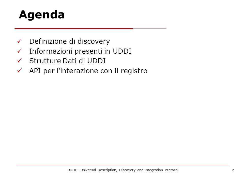 UDDI - Universal Description, Discovery and Integration Protocol 13 Ricerca find_binding find_business find_relatedBusiness find_service find_tModel get_bindingDetail get_businessDetail get_businessDetailExt get_serviceDetail get_tModelDetail
