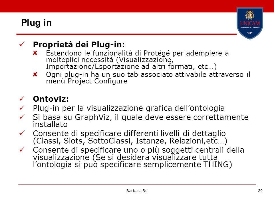 Barbara Re29 Plug in Proprietà dei Plug-in: Estendono le funzionalità di Protégé per adempiere a molteplici necessità (Visualizzazione, Importazione/E