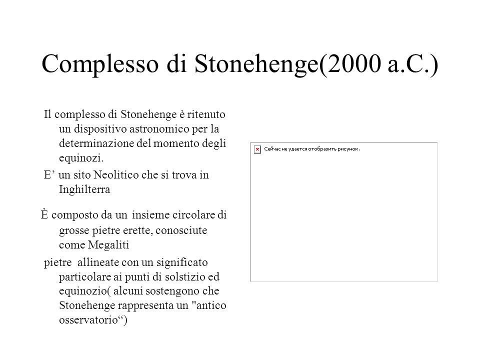 Complesso di Stonehenge(2000 a.C.) Il complesso di Stonehenge è ritenuto un dispositivo astronomico per la determinazione del momento degli equinozi.