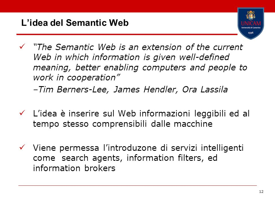 12 Lidea del Semantic Web The Semantic Web is an extension of the current Web in which information is given well-defined meaning, better enabling comp
