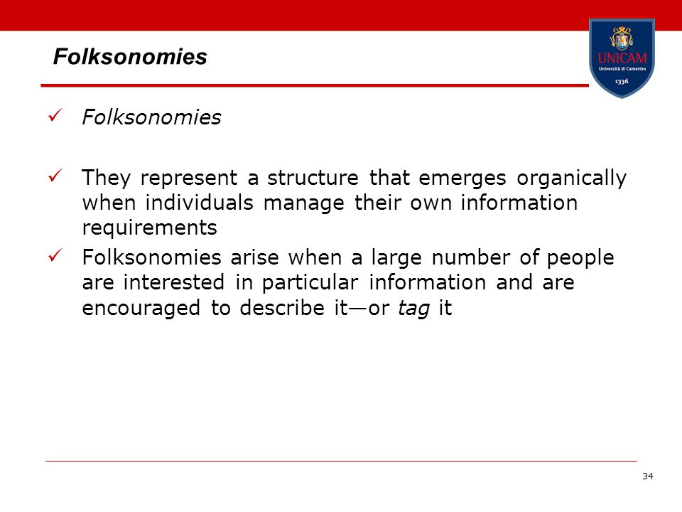 34 Folksonomies They represent a structure that emerges organically when individuals manage their own information requirements Folksonomies arise when