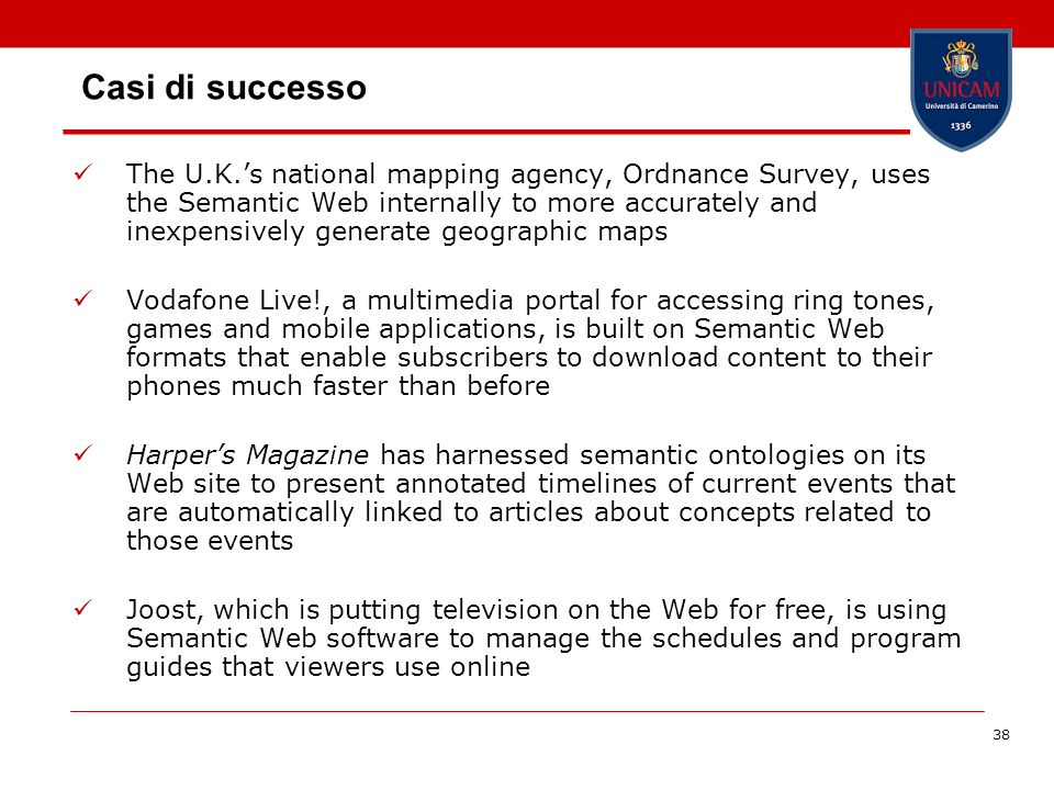 38 Casi di successo The U.K.s national mapping agency, Ordnance Survey, uses the Semantic Web internally to more accurately and inexpensively generate