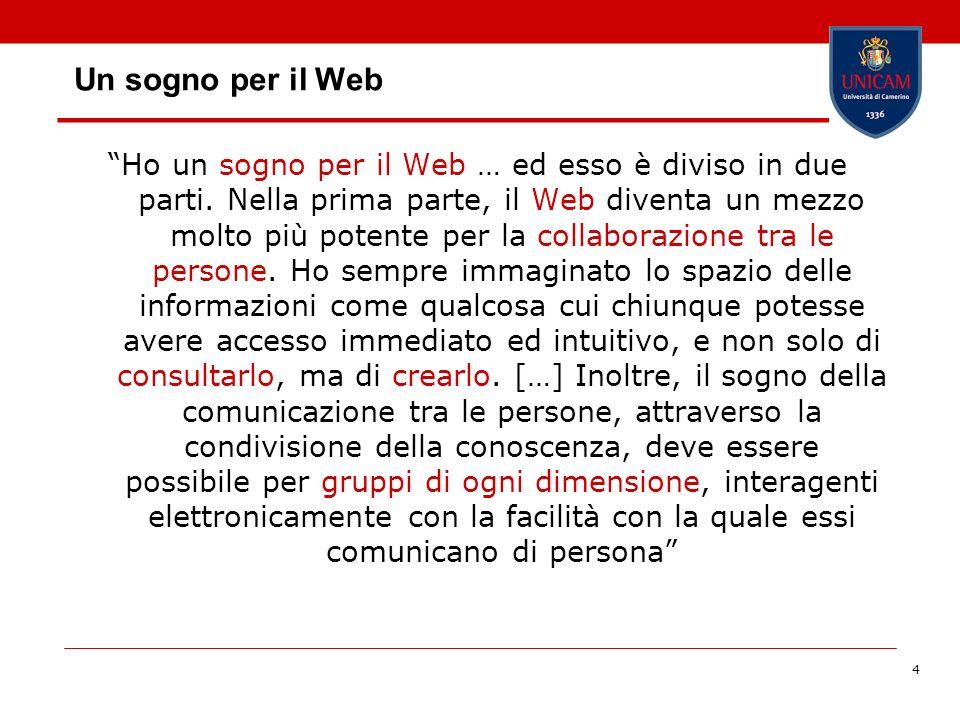4 Un sogno per il Web Ho un sogno per il Web … ed esso è diviso in due parti. Nella prima parte, il Web diventa un mezzo molto più potente per la coll