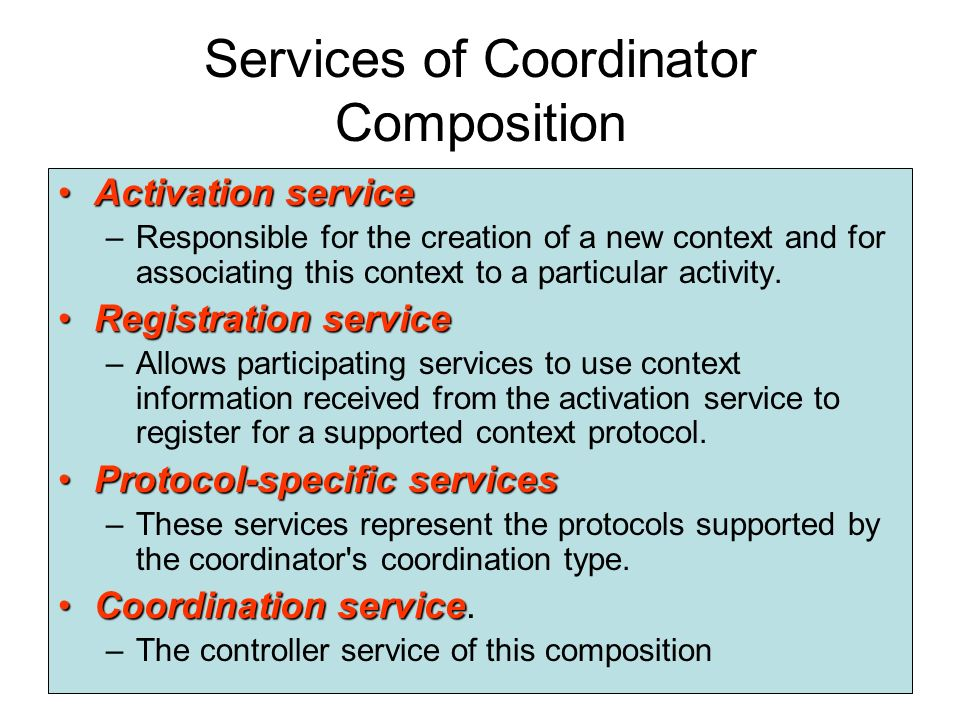 Coordinator service model WS-Coordination establishes a framework that introduces a generic service based on the coordinator service model This servic