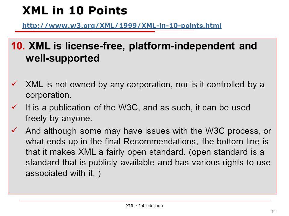 XML - Introduction 14 XML in 10 Points http://www.w3.org/XML/1999/XML-in-10-points.html http://www.w3.org/XML/1999/XML-in-10-points.html 10. XML is li