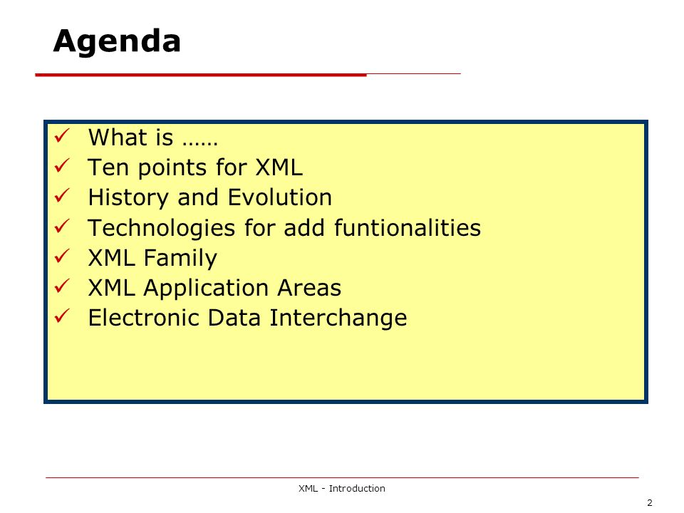 XML - Introduction 2 Agenda What is …… Ten points for XML History and Evolution Technologies for add funtionalities XML Family XML Application Areas E