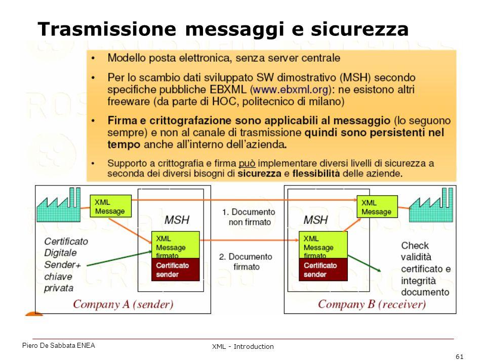 XML - Introduction 61 Trasmissione messaggi e sicurezza Piero De Sabbata ENEA