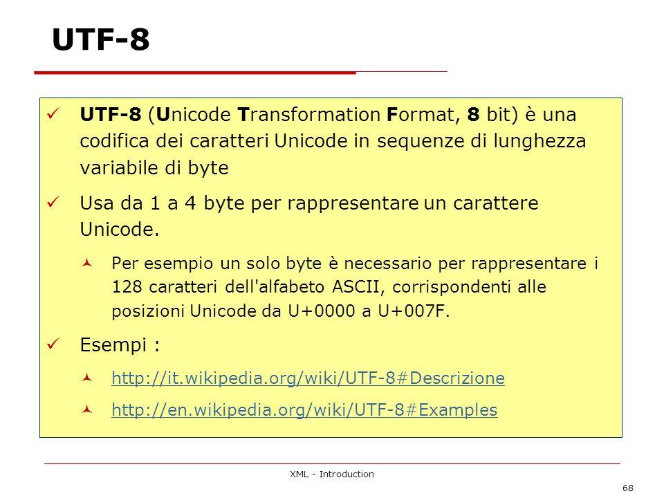 XML - Introduction 68 UTF-8 UTF-8 (Unicode Transformation Format, 8 bit) è una codifica dei caratteri Unicode in sequenze di lunghezza variabile di by