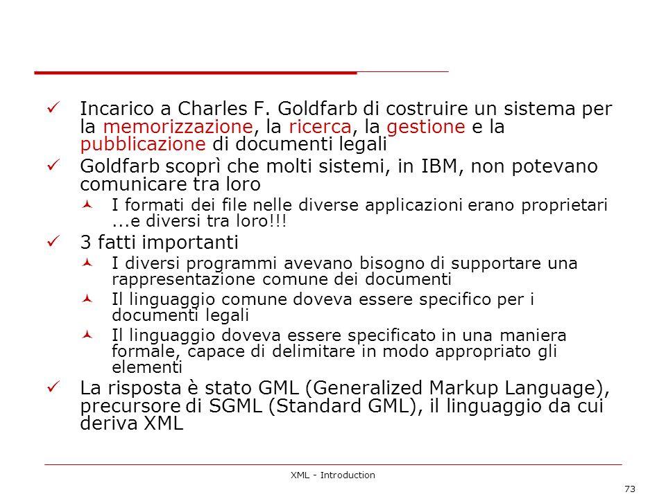 XML - Introduction 73 Incarico a Charles F. Goldfarb di costruire un sistema per la memorizzazione, la ricerca, la gestione e la pubblicazione di docu