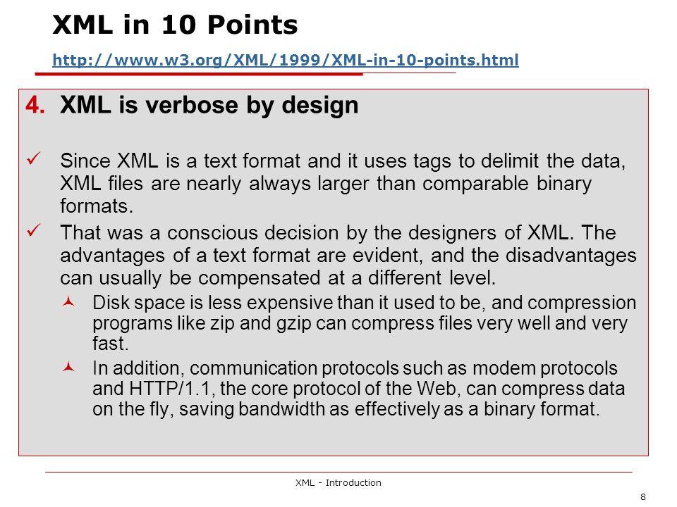 XML - Introduction 8 XML in 10 Points http://www.w3.org/XML/1999/XML-in-10-points.html http://www.w3.org/XML/1999/XML-in-10-points.html 4.XML is verbo