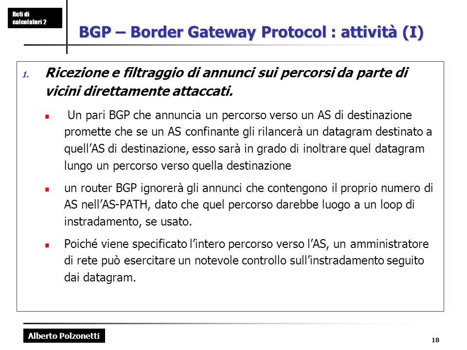 Alberto Polzonetti Reti di calcolatori 2 18 BGP – Border Gateway Protocol : attività (I) 1. Ricezione e filtraggio di annunci sui percorsi da parte di