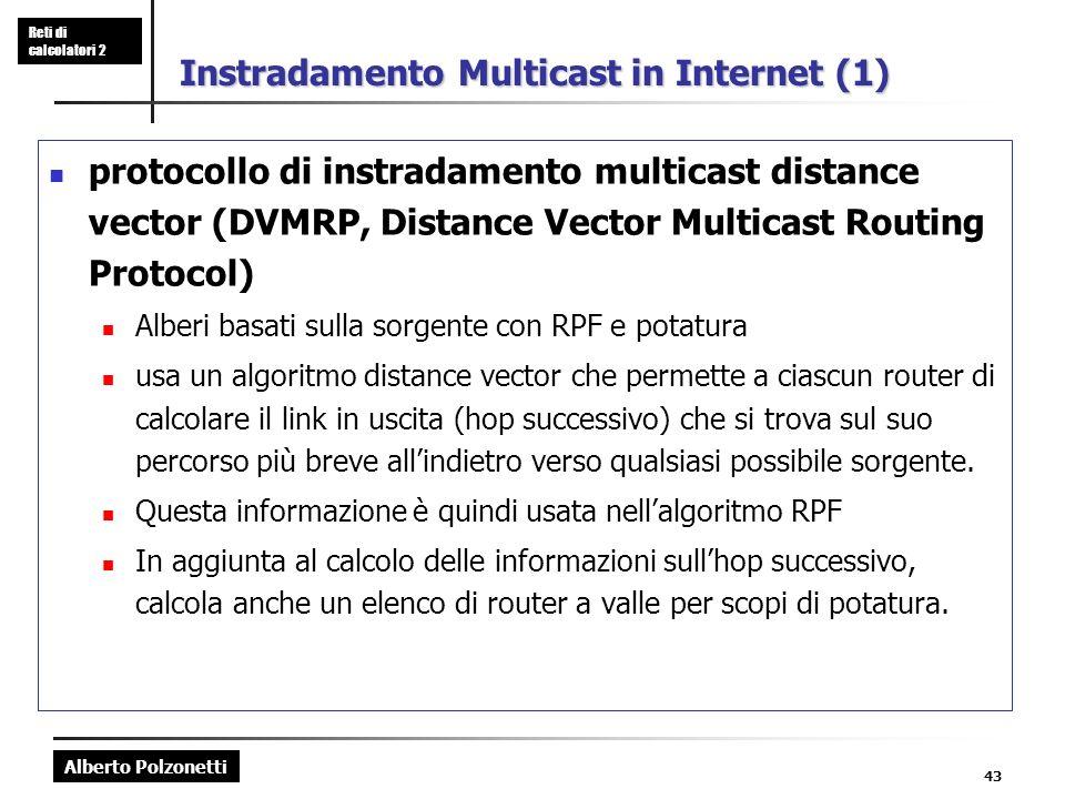 Alberto Polzonetti Reti di calcolatori 2 43 Instradamento Multicast in Internet (1) protocollo di instradamento multicast distance vector (DVMRP, Dist